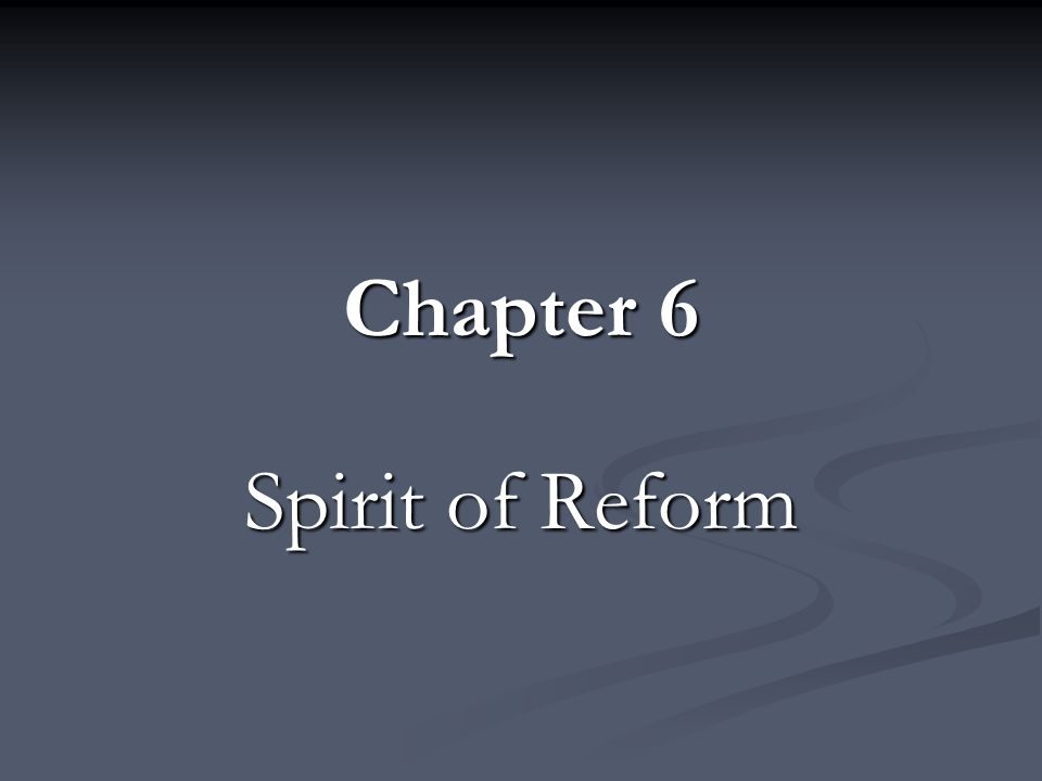 Chapter 6 Spirit of Reform