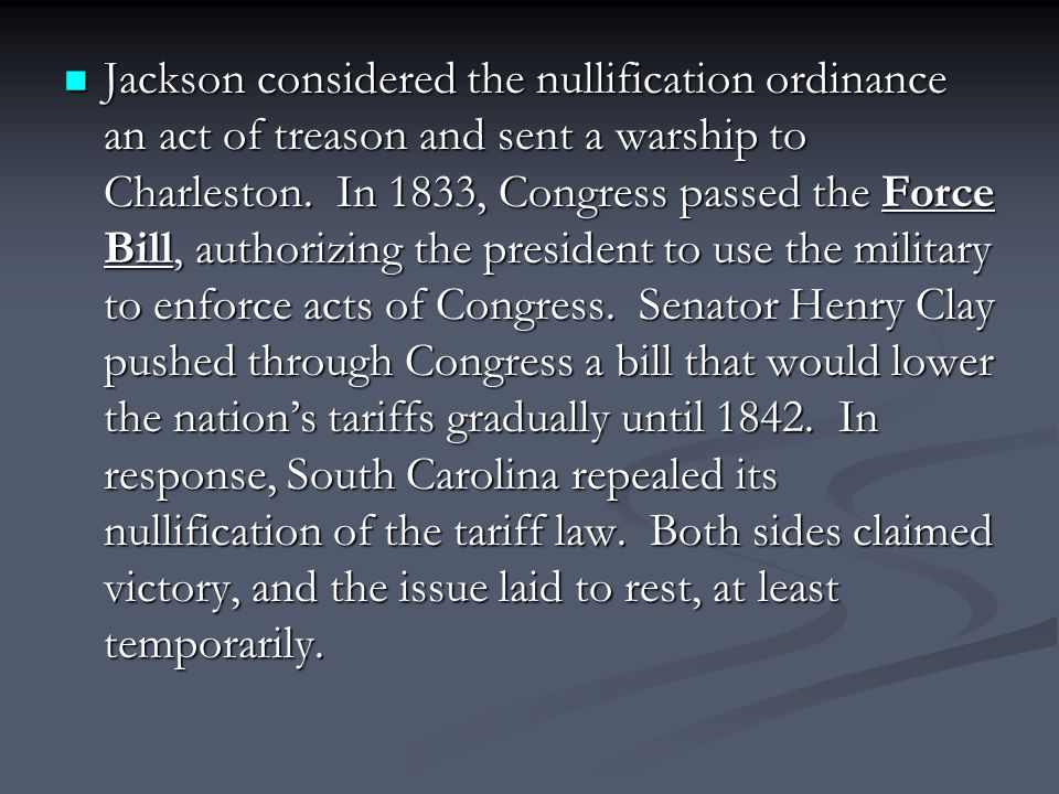 Jackson considered the nullification ordinance an act of treason and sent a warship to Charleston.