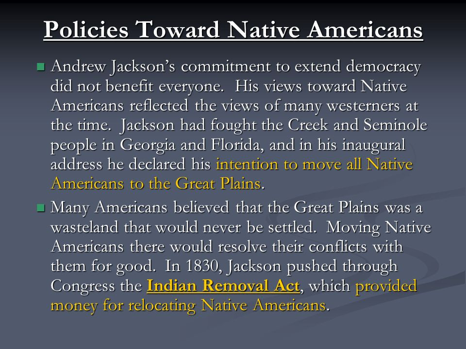 Policies Toward Native Americans Andrew Jackson's commitment to extend democracy did not benefit everyone.