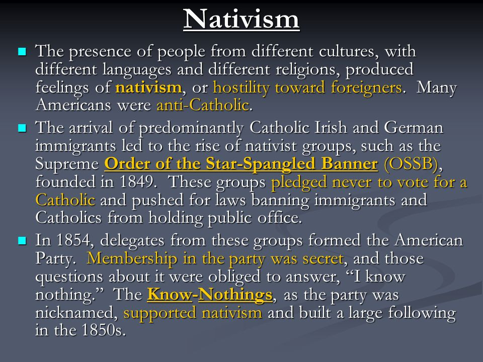 Nativism The presence of people from different cultures, with different languages and different religions, produced feelings of nativism, or hostility toward foreigners.