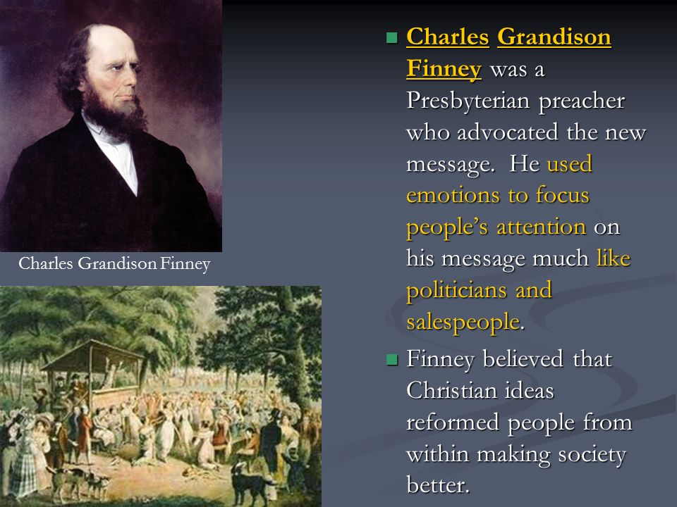 Charles Grandison Finney was a Presbyterian preacher who advocated the new message.