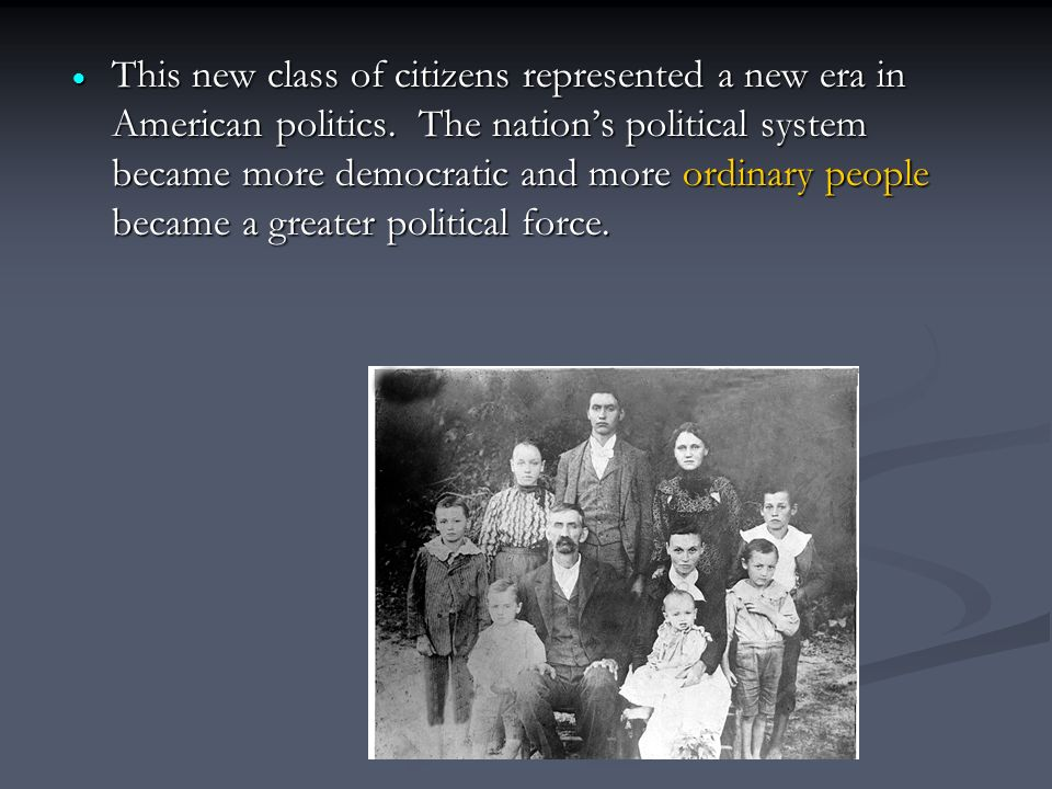  This new class of citizens represented a new era in American politics.