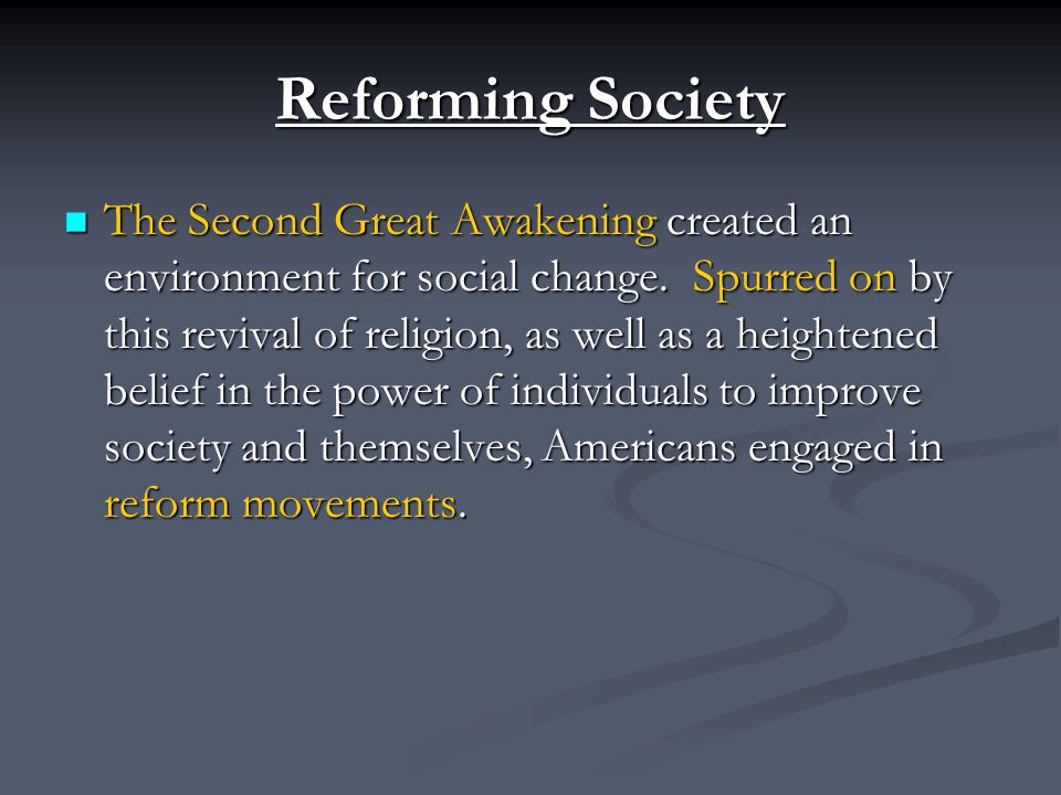 Reforming Society The Second Great Awakening created an environment for social change.