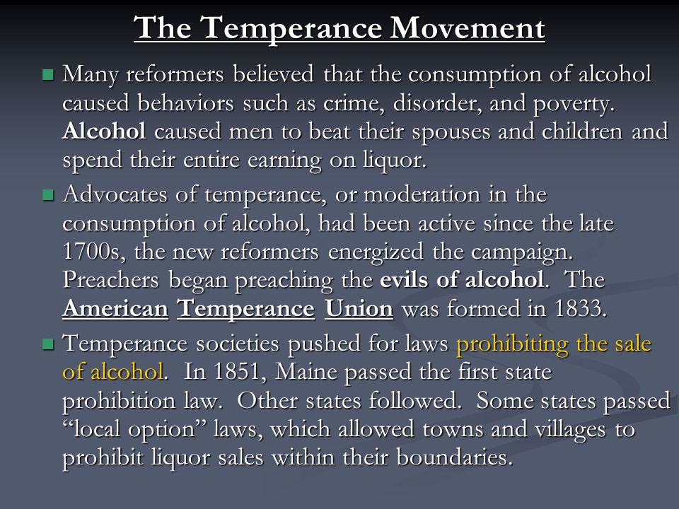 The Temperance Movement Many reformers believed that the consumption of alcohol caused behaviors such as crime, disorder, and poverty.