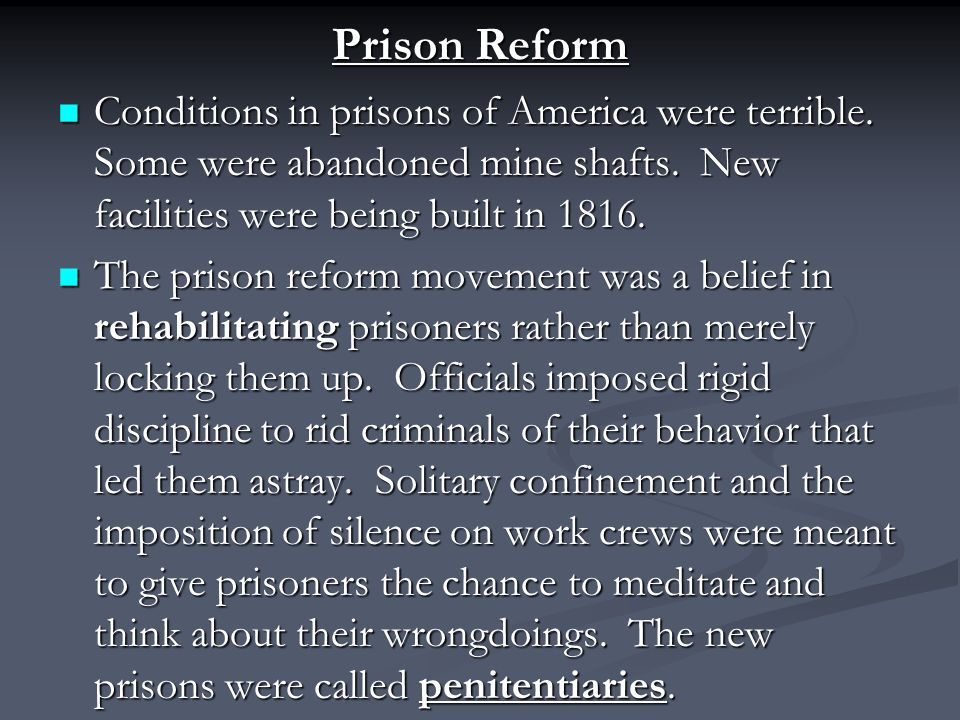 Prison Reform Conditions in prisons of America were terrible.
