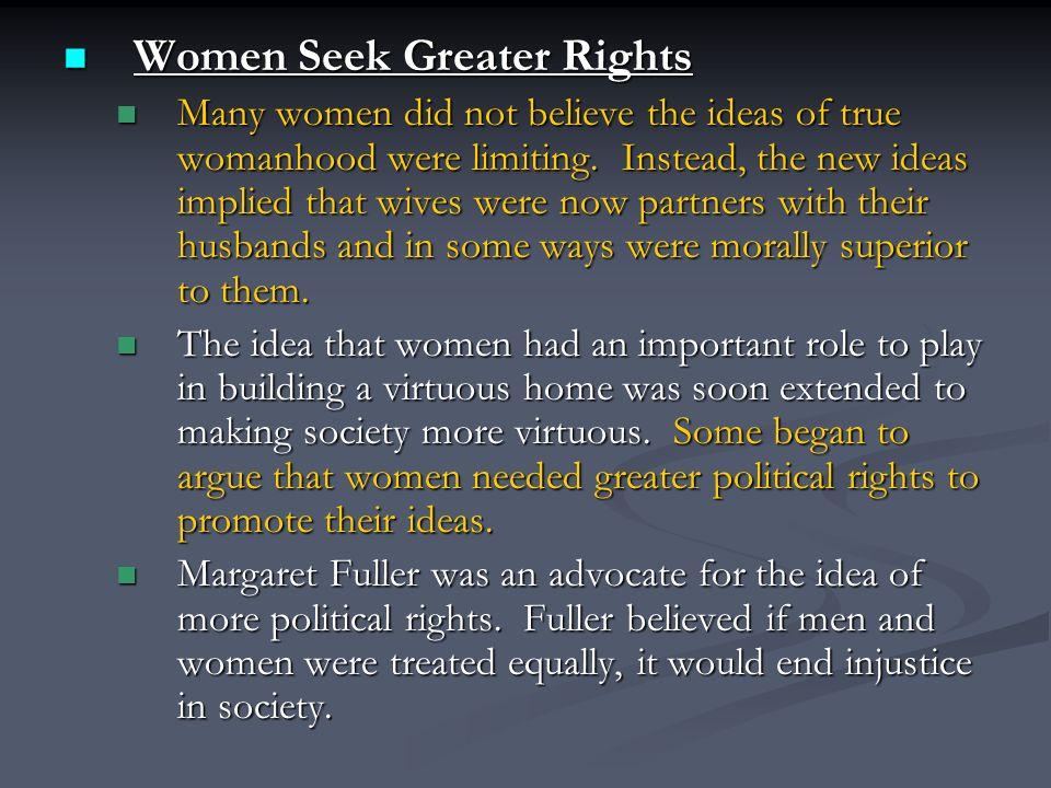 Women Seek Greater Rights Women Seek Greater Rights Many women did not believe the ideas of true womanhood were limiting.