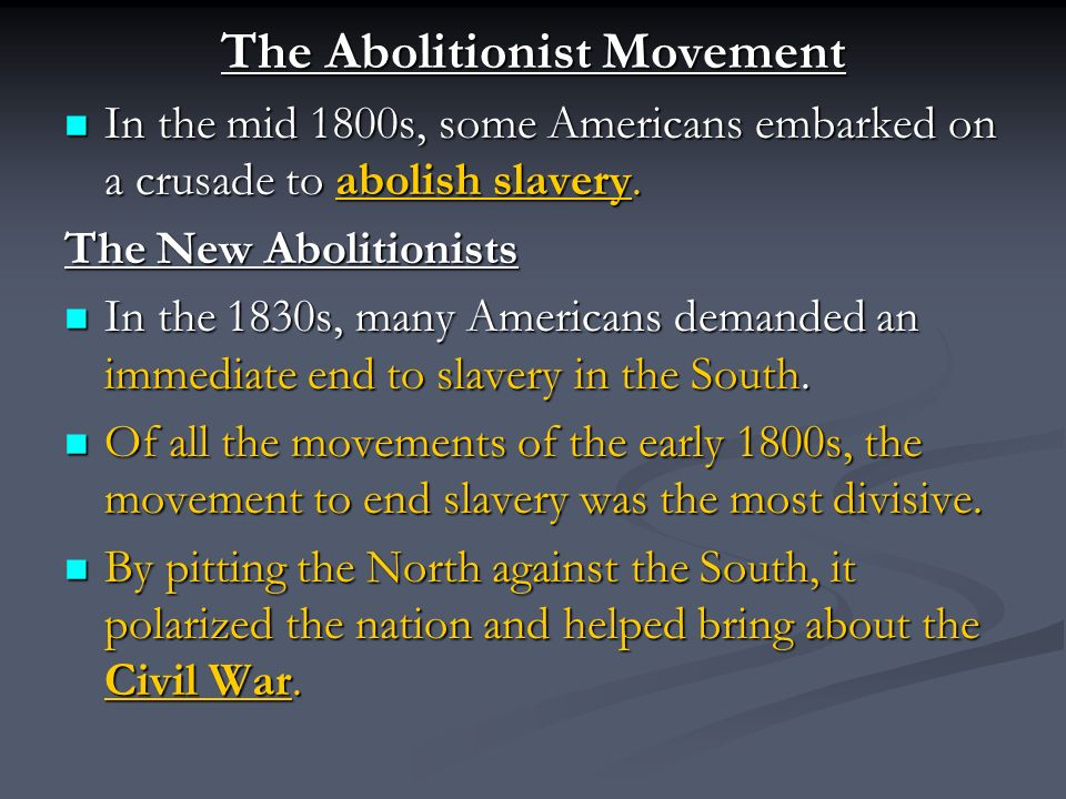 The Abolitionist Movement In the mid 1800s, some Americans embarked on a crusade to abolish slavery.