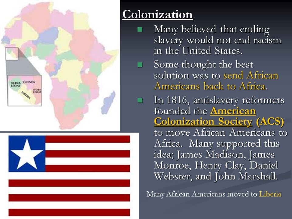 Colonization Many believed that ending slavery would not end racism in the United States.