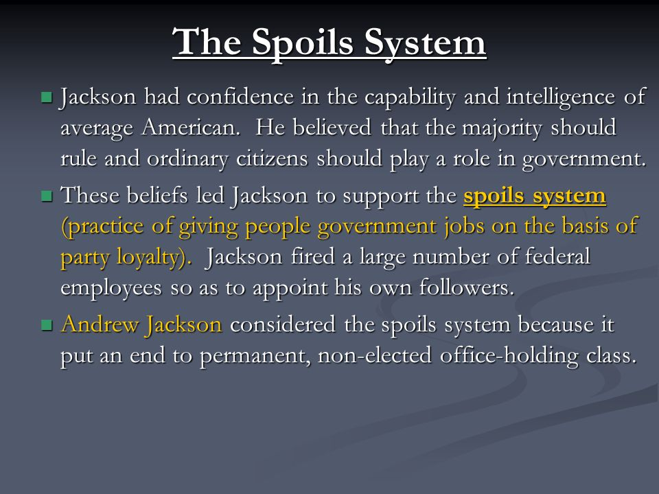 The Spoils System Jackson had confidence in the capability and intelligence of average American.