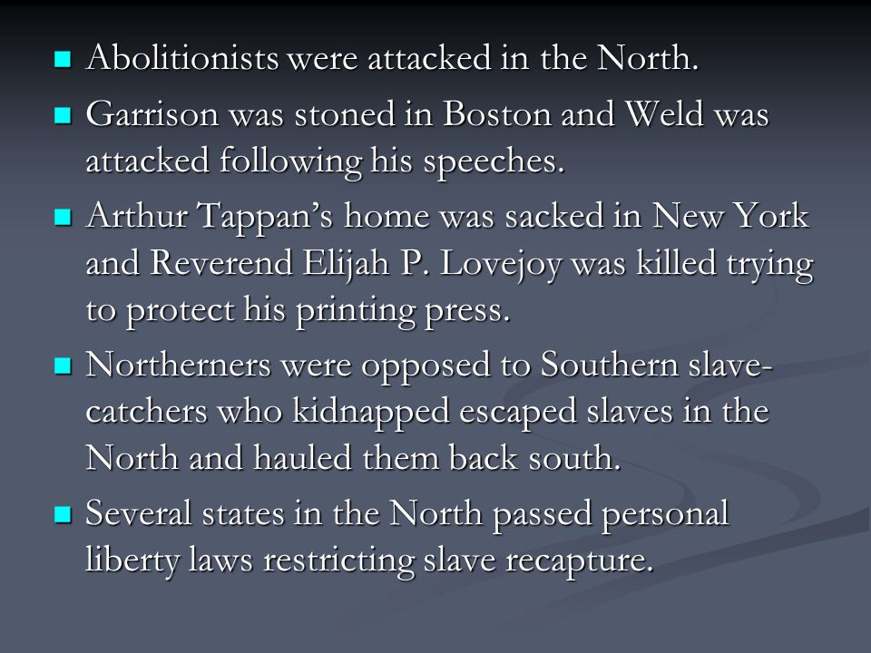 Abolitionists were attacked in the North. Abolitionists were attacked in the North.