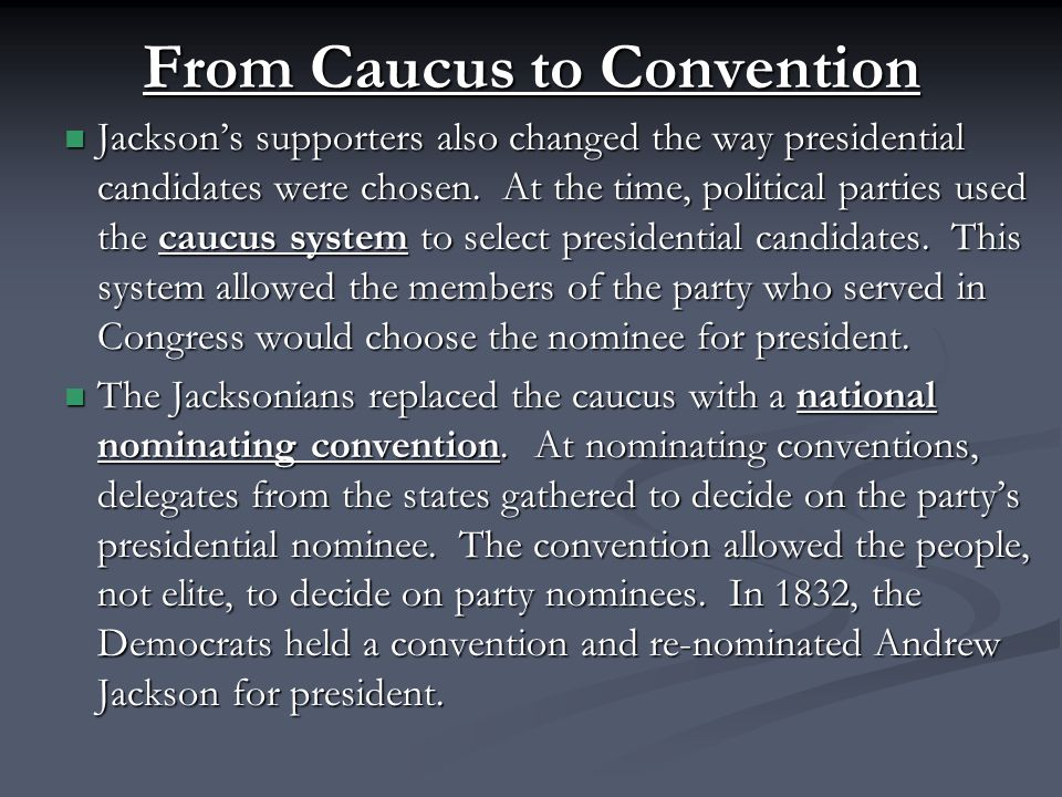 From Caucus to Convention Jackson's supporters also changed the way presidential candidates were chosen.