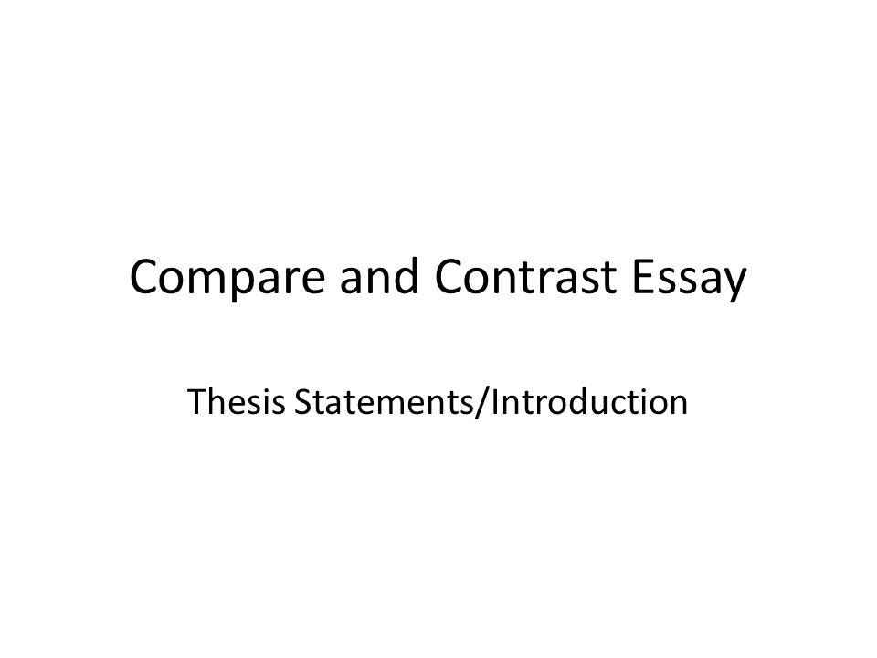 compare and contrast essay thesis statements introduction    ppt    compare and contrast essay thesis statements introduction