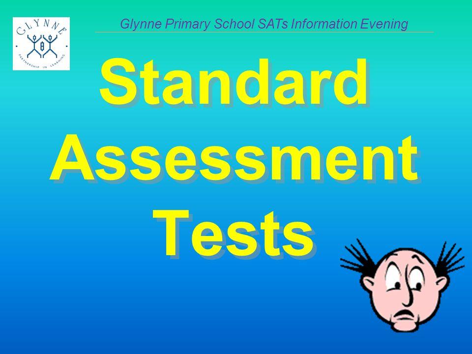 Standard Assessment Tests Glynne Primary School SATs Information Evening