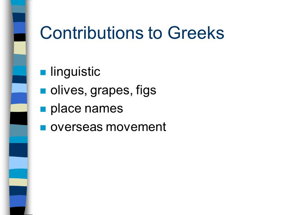 Contributions to Greeks n linguistic n olives, grapes, figs n place names n overseas movement
