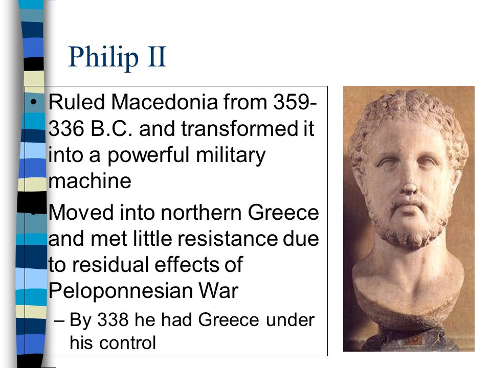 Philip II Ruled Macedonia from 359- 336 B.C.