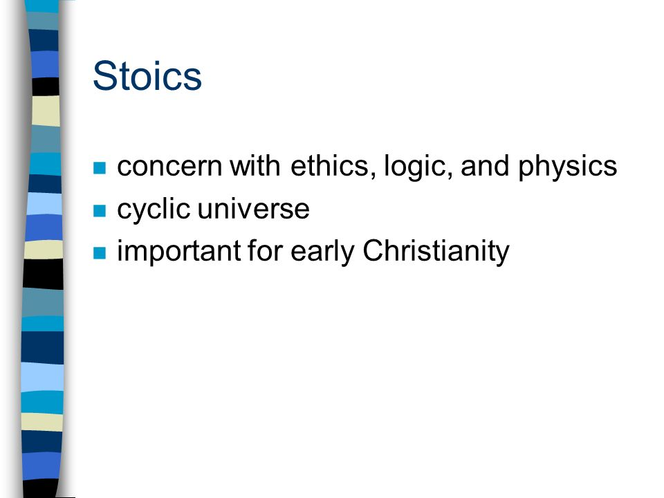 Stoics n concern with ethics, logic, and physics n cyclic universe n important for early Christianity