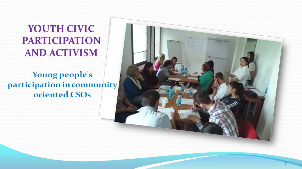 YOUTH CIVIC PARTICIPATION AND ACTIVISM Young people s participation in community oriented CSOs 7