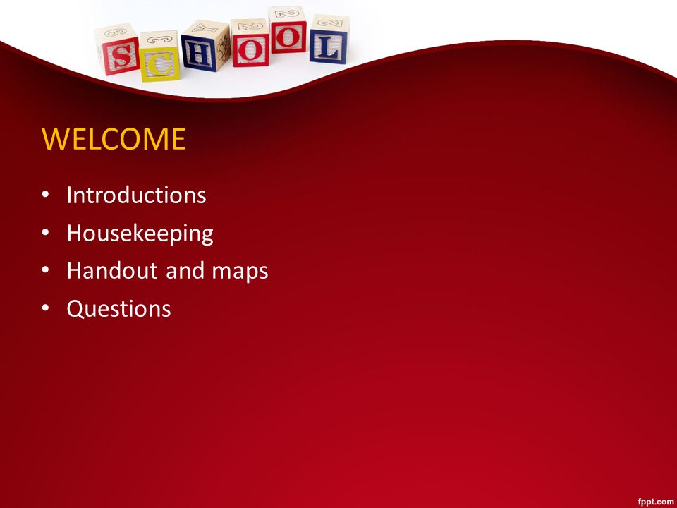 WELCOME Introductions Housekeeping Handout and maps Questions