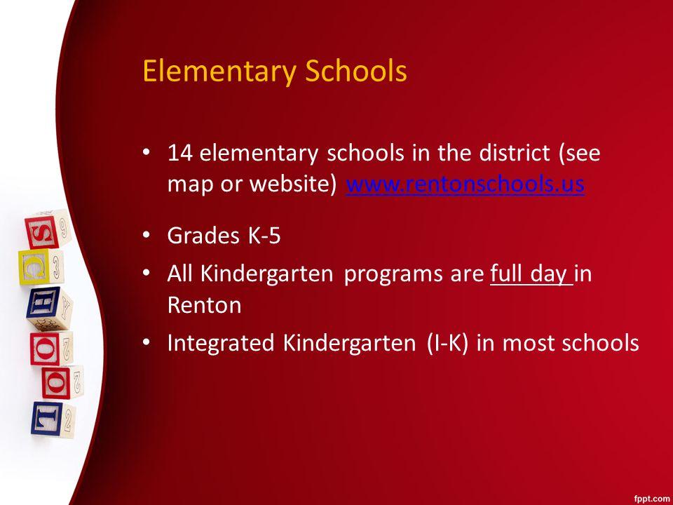 7 Elementary Schools 14 elementary schools in the district (see map or  website) www.rentonschools.uswww.rentonschools.us Grades K-5 All  Kindergarten ...