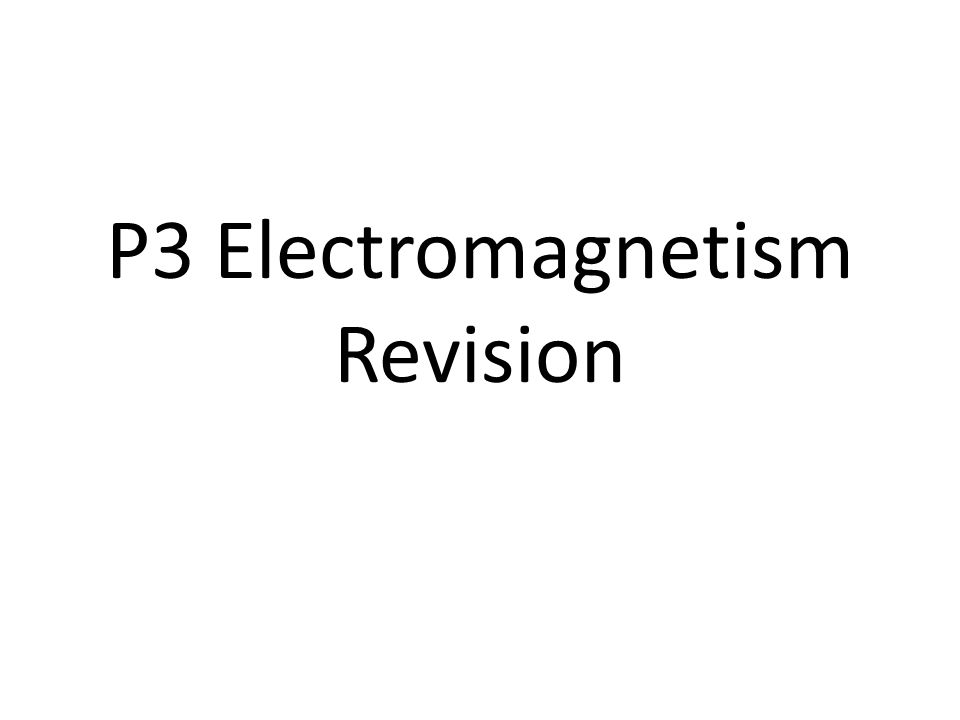 P3 Electromagnetism Revision. Electromagnetism How do you make an ...