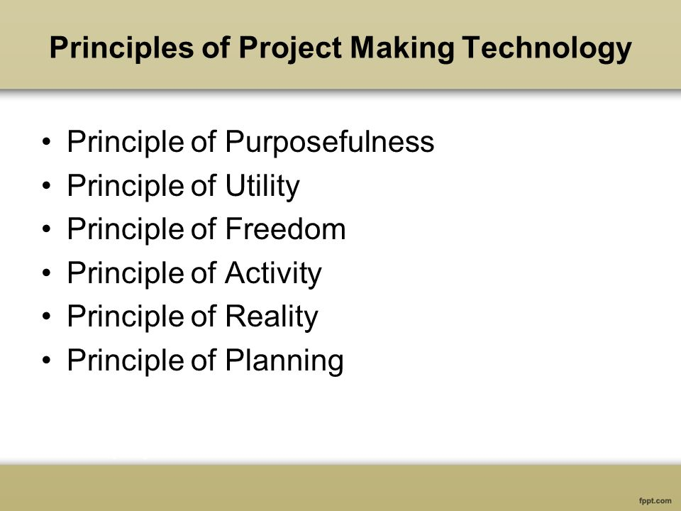 Principles of Project Making Technology Principle of Purposefulness Principle of Utility Principle of Freedom Principle of Activity Principle of Reality Principle of Planning