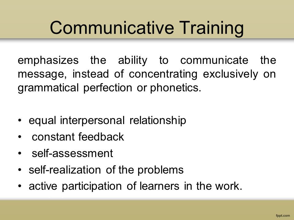 Communicative Training emphasizes the ability to communicate the message, instead of concentrating exclusively on grammatical perfection or phonetics.