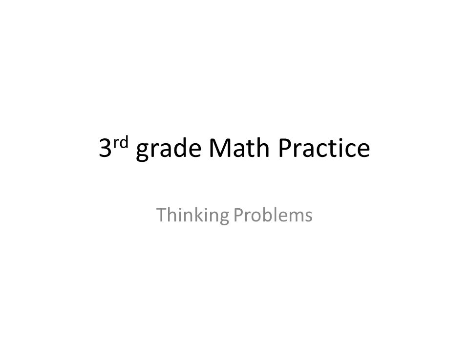 3 rd grade Math Practice Thinking Problems. Solve the problems in ...