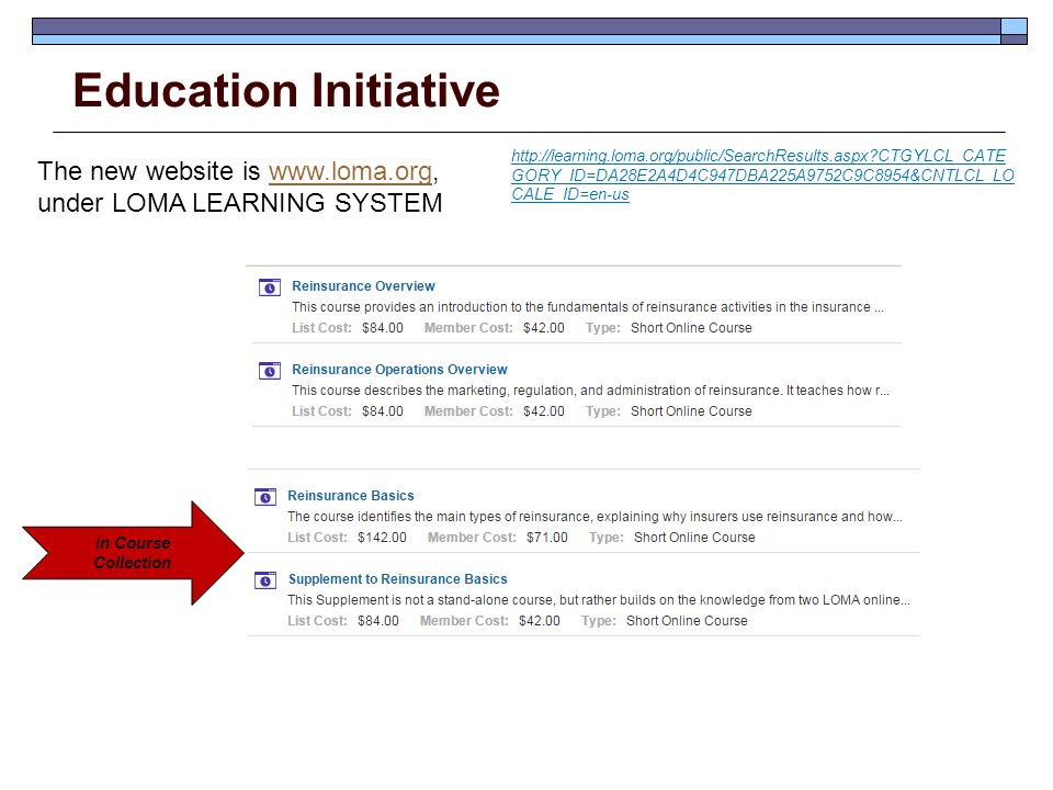Education Initiative   CTGYLCL_CATE GORY_ID=DA28E2A4D4C947DBA225A9752C9C8954&CNTLCL_LO CALE_ID=en-us The new website is   under LOMA LEARNING SYSTEMwww.loma.org In Course Collection