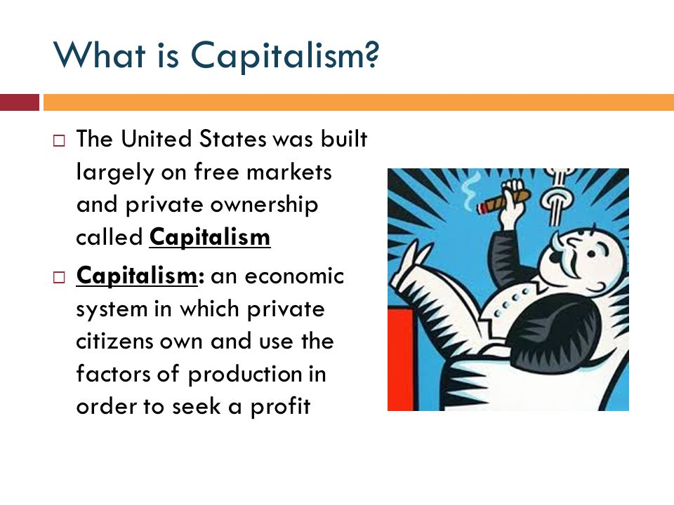 a look at the issues affecting capitalism as an economic system And that's the situation we're in now the benefits of our free-market capitalist system—which, by the way, is the best economic system on the planet, by a mile—are accruing disproportionately to owners, managers, and customers, at.