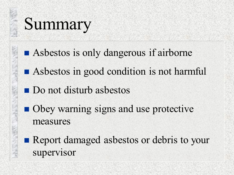 Asbestos awareness for construction activities asbestos cancer and 47 summary n asbestos is only dangerous if airborne n asbestos in good condition is not harmful n do not disturb asbestos n obey warning signs and use urtaz Image collections