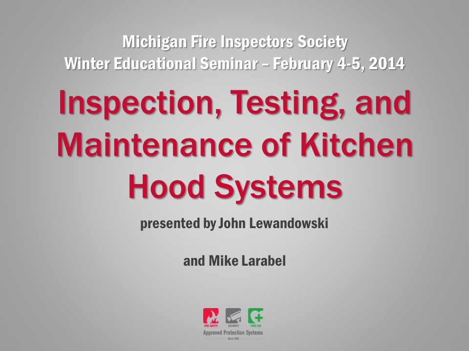 1 Presented By John Lewandowski And Mike Larabel Inspection, Testing, And  Maintenance Of Kitchen Hood Systems Michigan Fire Inspectors Society Winter  ...
