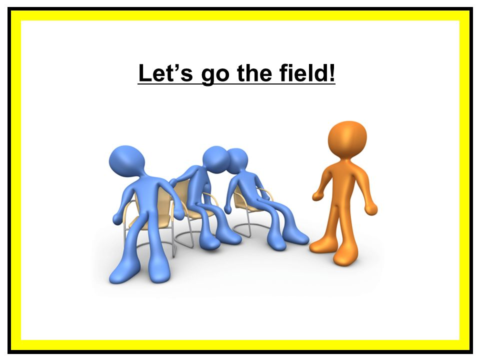 Let's go the field!