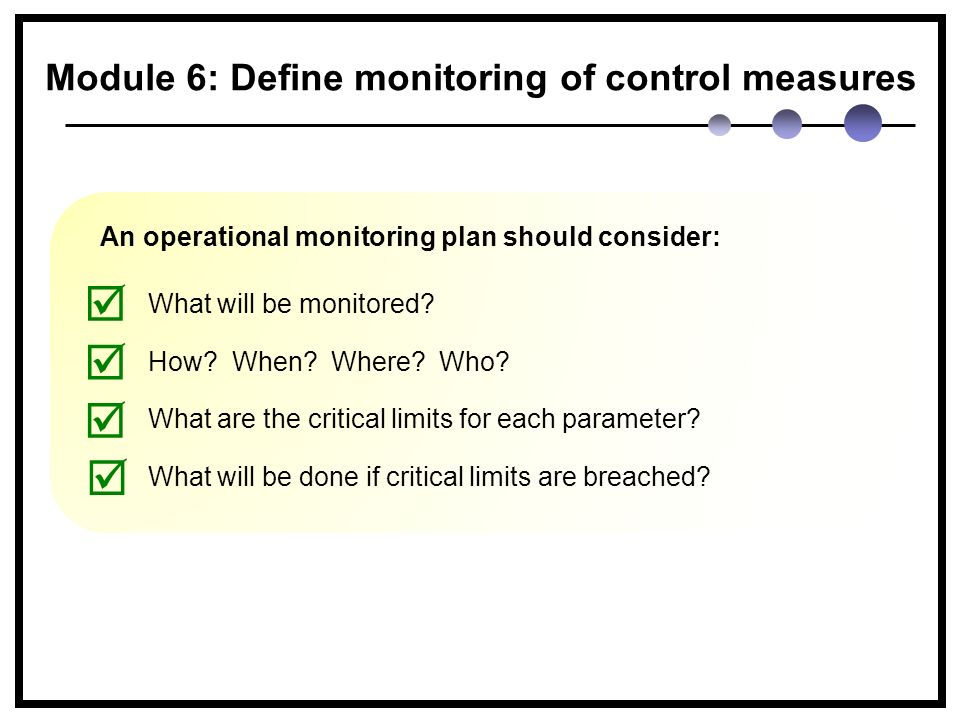 An operational monitoring plan should consider: What will be monitored.