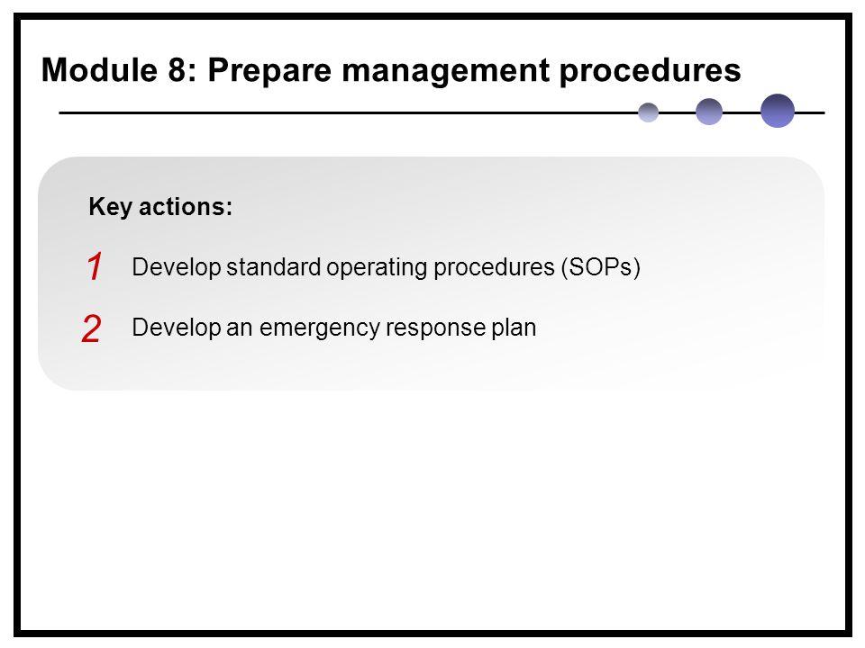 Key actions: Develop standard operating procedures (SOPs) Develop an emergency response plan 1 2