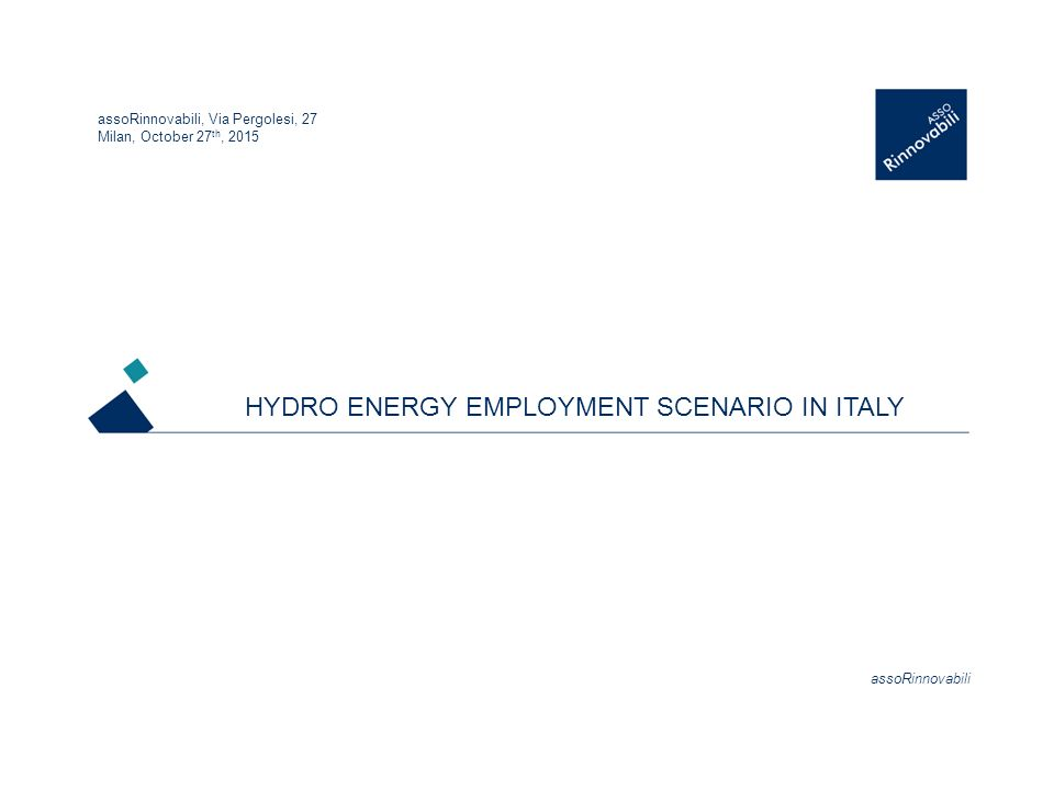 assoRinnovabili HYDRO ENERGY EMPLOYMENT SCENARIO IN ITALY assoRinnovabili, Via Pergolesi, 27 Milan, October 27 th, 2015