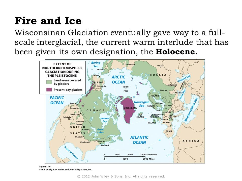 Wisconsinan Glaciation eventually gave way to a full- scale interglacial, the current warm interlude that has been given its own designation, the Holocene.