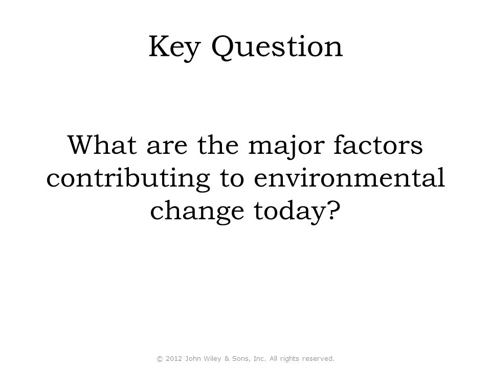 Key Question What are the major factors contributing to environmental change today.