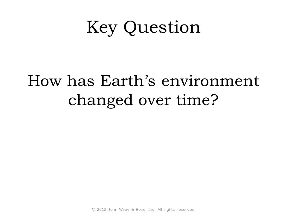 Key Question How has Earth's environment changed over time.