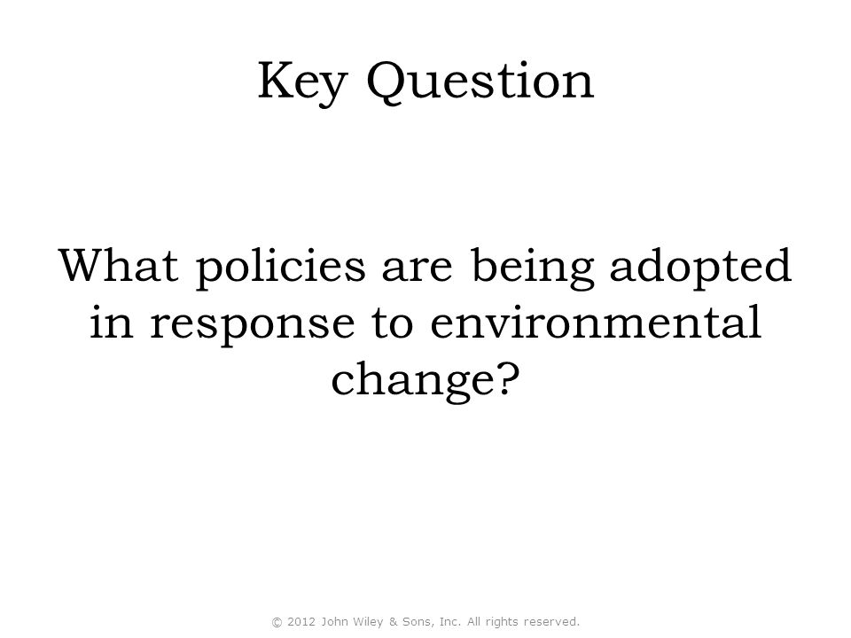 Key Question What policies are being adopted in response to environmental change.