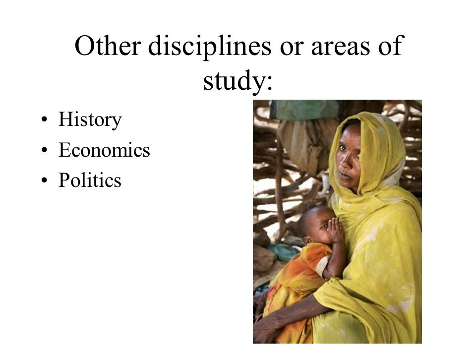 Other disciplines or areas of study: History Economics Politics