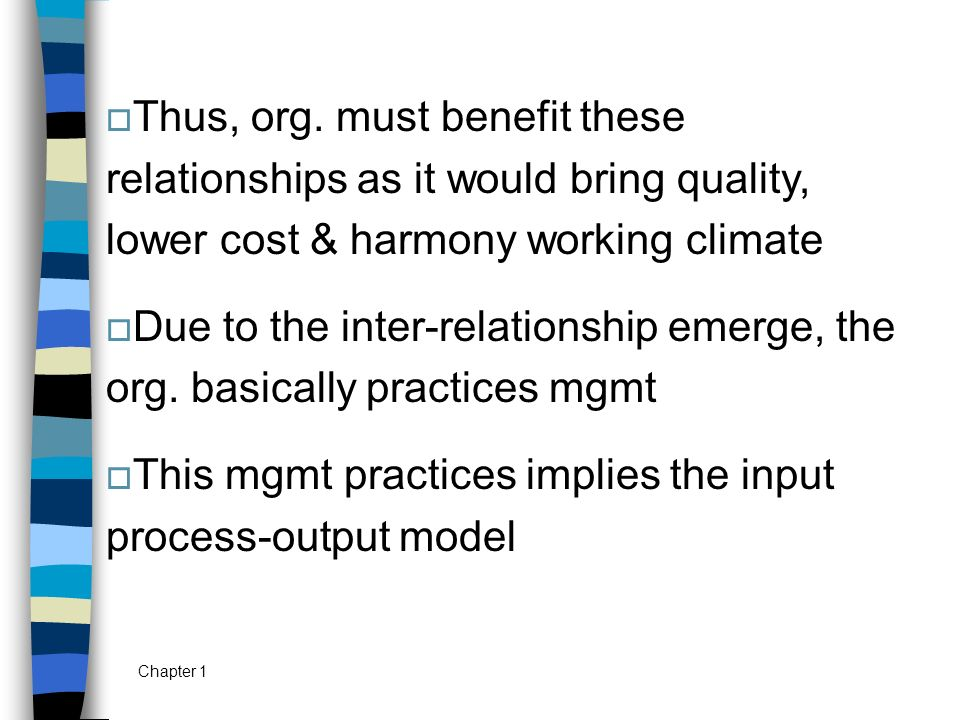 Chapter 1  Thus, org. must benefit these relationships as it would bring quality, lower cost & harmony working climate  Due to the inter-relationshi