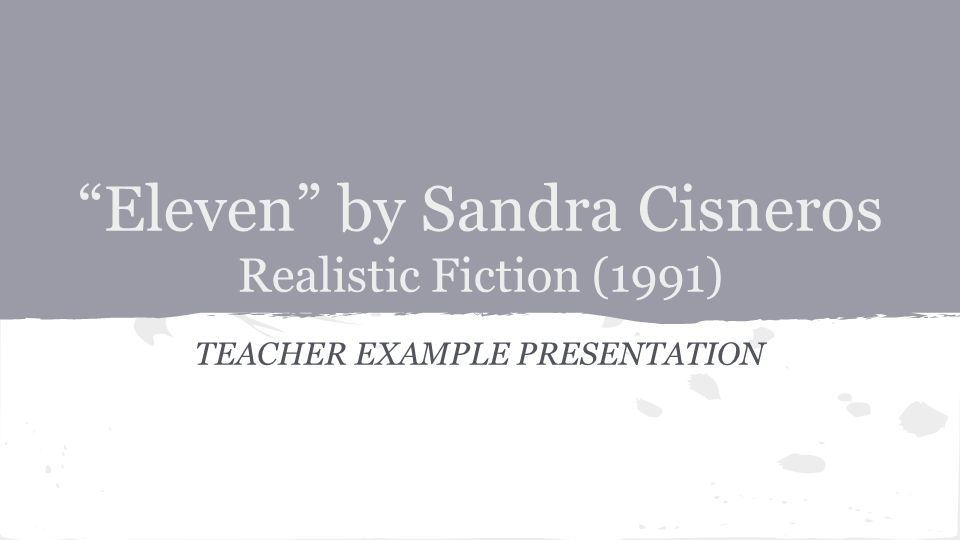 sandra cisneros eleven This lesson will help your students summarize and describe the major themes in the short story 'eleven' by sandra cisneros students will watch a.
