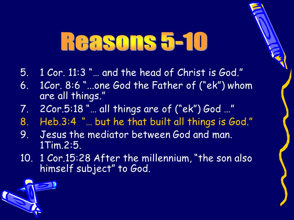 5.1 Cor. 11:3 … and the head of Christ is God. 6.1Cor.