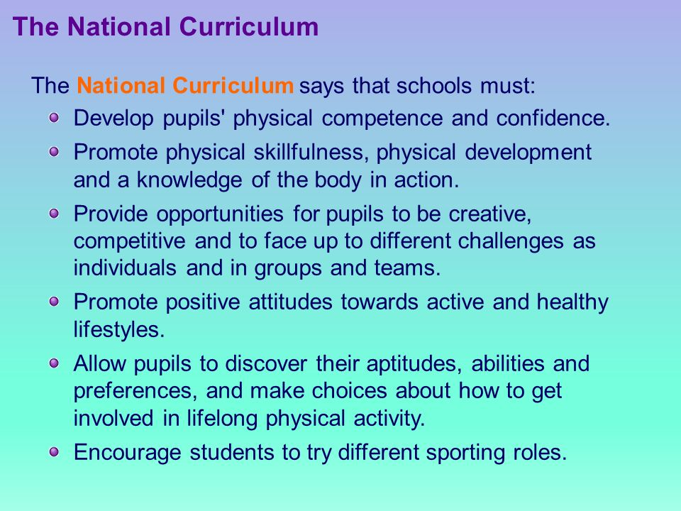 The National Curriculum Develop pupils physical competence and confidence.