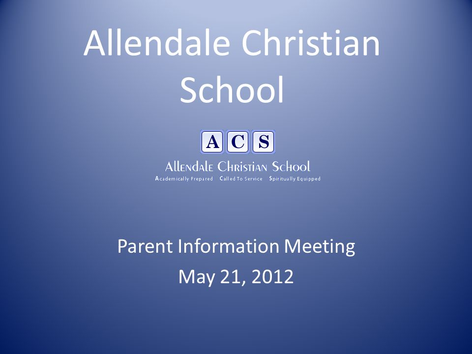 Allendale Christian School Parent Information Meeting May 21, 2012