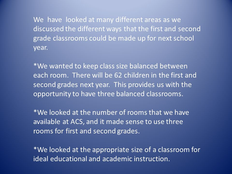 We have looked at many different areas as we discussed the different ways that the first and second grade classrooms could be made up for next school year.