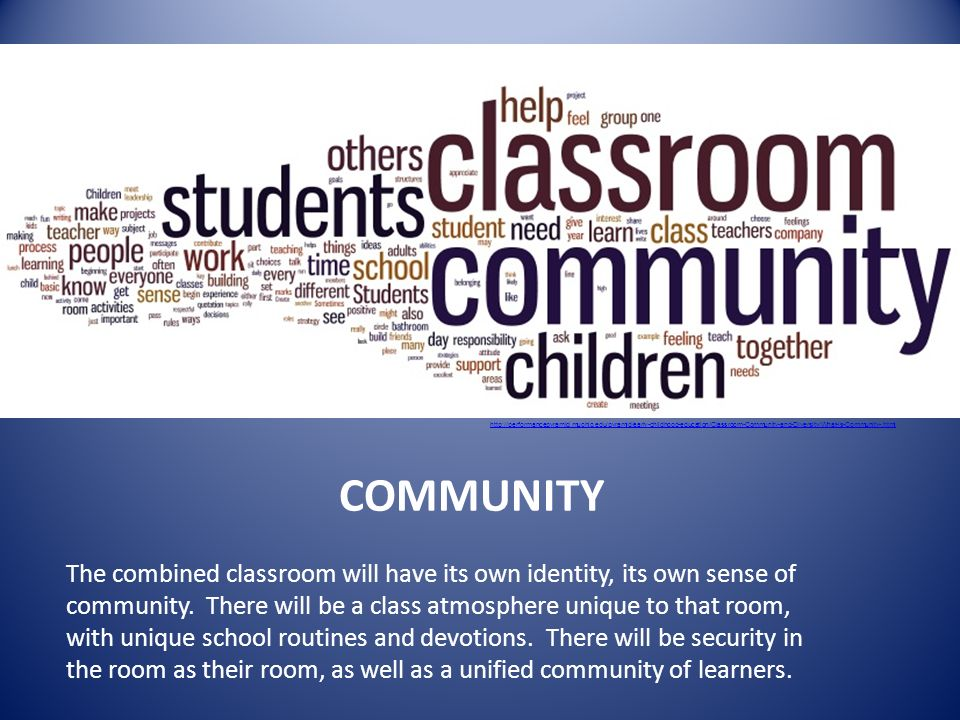 COMMUNITY The combined classroom will have its own identity, its own sense of community.