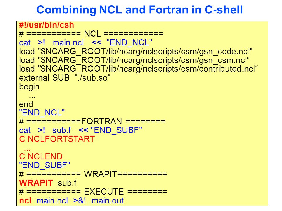 Combining NCL and Fortran in C-shell #!/usr/bin/csh # =========== NCL ============ cat >.