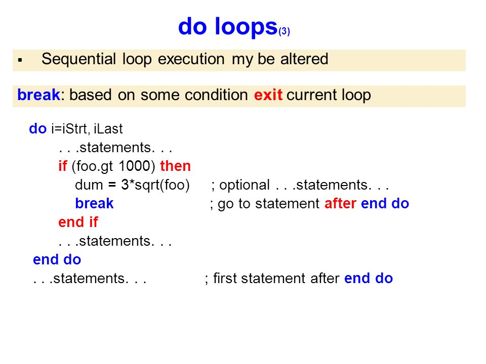 do loops (3)  Sequential loop execution my be altered break: based on some condition exit current loop do i=iStrt, iLast...statements...