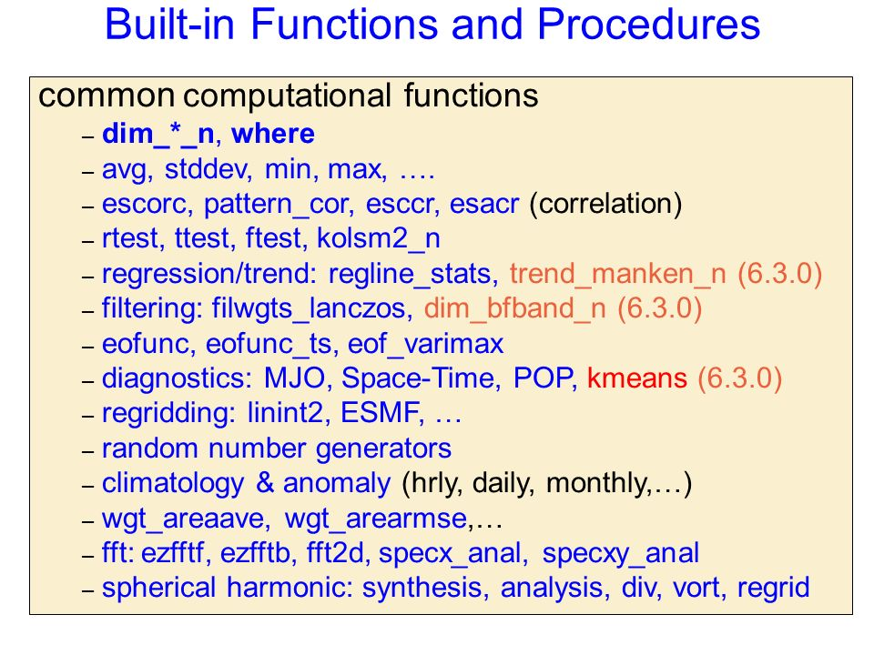 Built-in Functions and Procedures common computational functions – dim_*_n, where – avg, stddev, min, max, ….